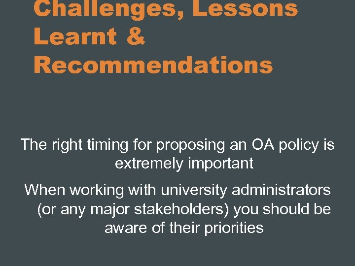 Challenges, Lessons Learnt & Recommendations The right timing for proposing an OA policy is