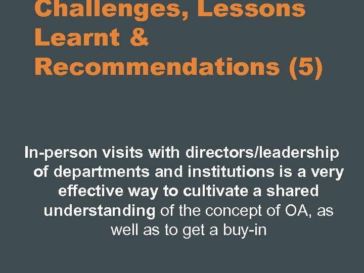 Challenges, Lessons Learnt & Recommendations (5) In-person visits with directors/leadership of departments and institutions