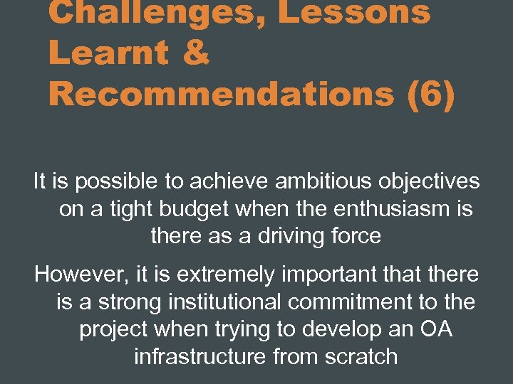 Challenges, Lessons Learnt & Recommendations (6) It is possible to achieve ambitious objectives on