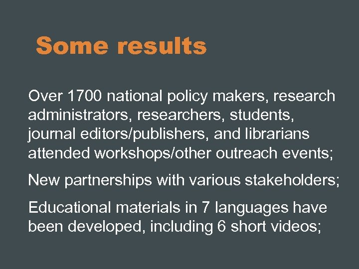 Some results Over 1700 national policy makers, research administrators, researchers, students, journal editors/publishers, and