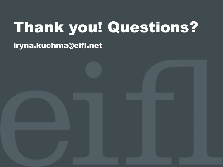 Thank you! Questions? iryna. kuchma@eifl. net