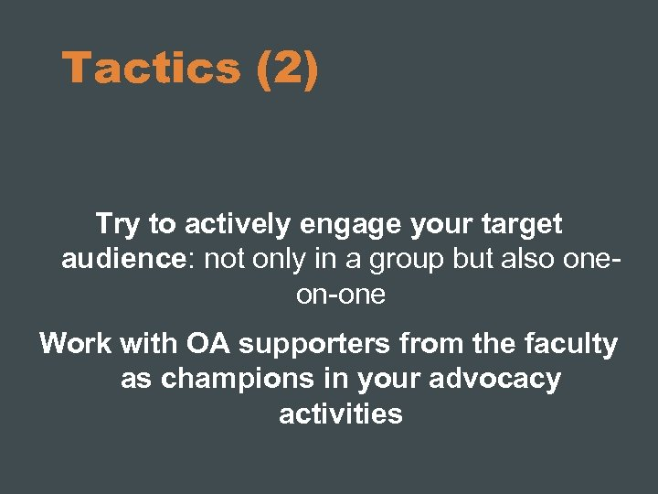 Tactics (2) Try to actively engage your target audience: not only in a group