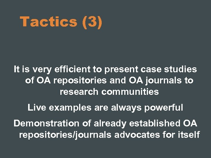 Tactics (3) It is very efficient to present case studies of OA repositories and