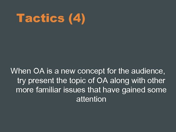 Tactics (4) When OA is a new concept for the audience, try present the