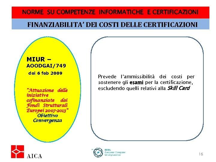 NORME SU COMPETENZE INFORMATICHE E CERTIFICAZIONI FINANZIABILITA' DEI COSTI DELLE CERTIFICAZIONI MIUR – AOODGAI/749