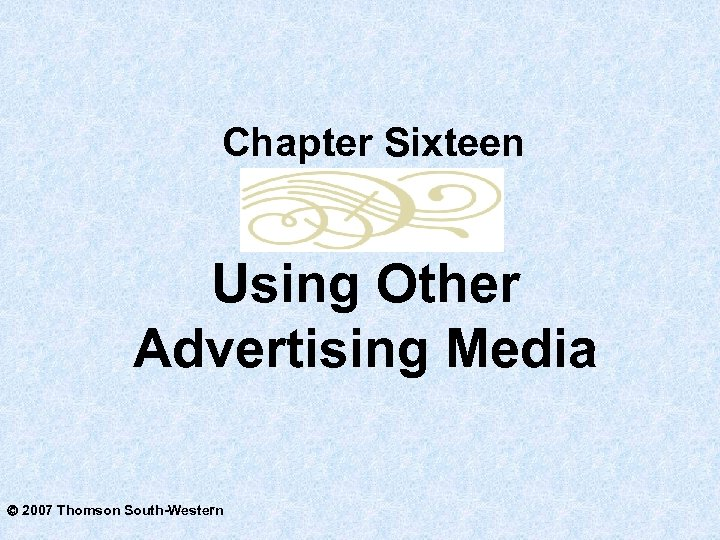 Chapter Sixteen Using Other Advertising Media 2007 Thomson South-Western