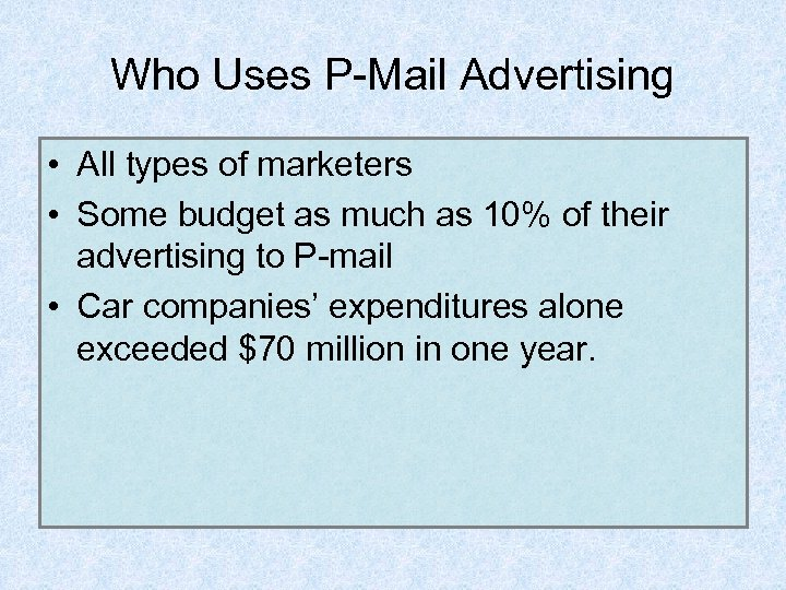 Who Uses P-Mail Advertising • All types of marketers • Some budget as much
