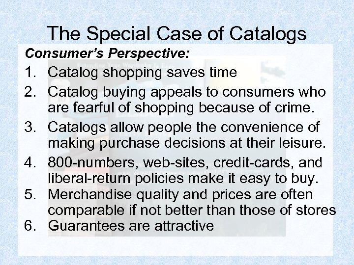 The Special Case of Catalogs Consumer's Perspective: 1. Catalog shopping saves time 2. Catalog