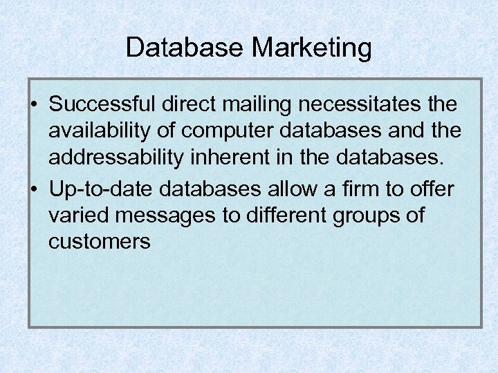 Database Marketing • Successful direct mailing necessitates the availability of computer databases and the