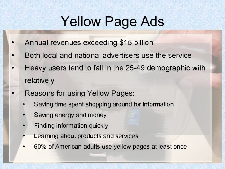 Yellow Page Ads • Annual revenues exceeding $15 billion. • Both local and national
