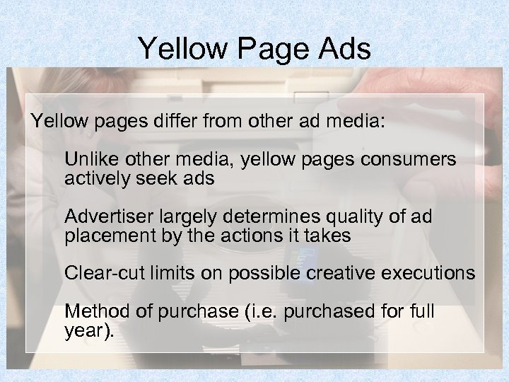 Yellow Page Ads Yellow pages differ from other ad media: Unlike other media, yellow