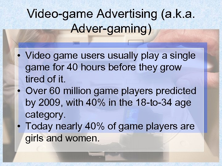 Video-game Advertising (a. k. a. Adver-gaming) • Video game users usually play a single