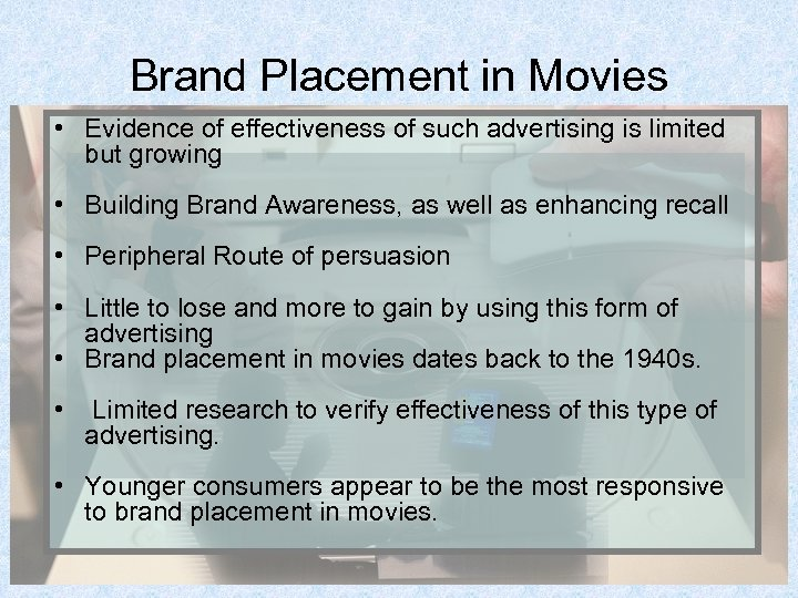 Brand Placement in Movies • Evidence of effectiveness of such advertising is limited but
