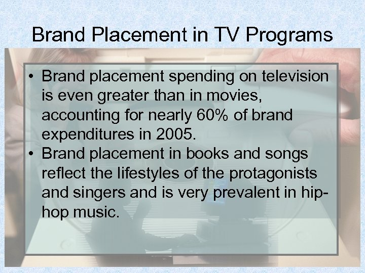 Brand Placement in TV Programs • Brand placement spending on television is even greater