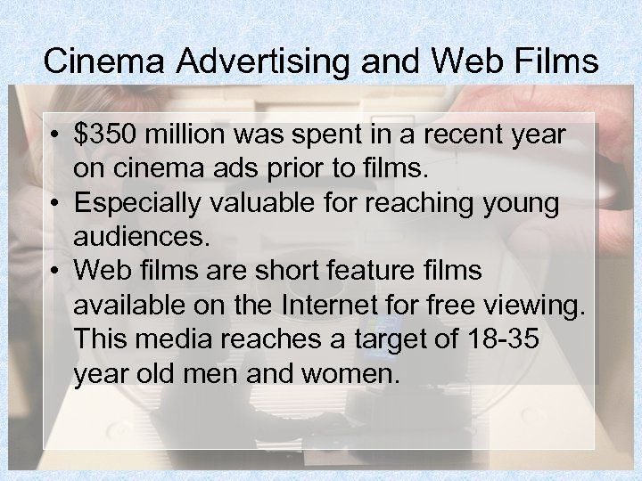 Cinema Advertising and Web Films • $350 million was spent in a recent year