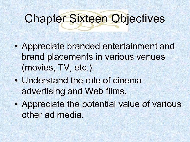 Chapter Sixteen Objectives • Appreciate branded entertainment and brand placements in various venues (movies,