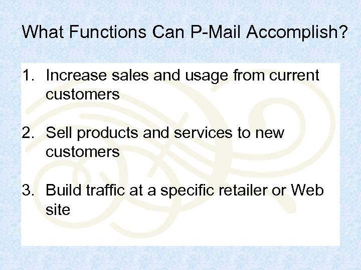 What Functions Can P-Mail Accomplish? 1. Increase sales and usage from current customers 2.