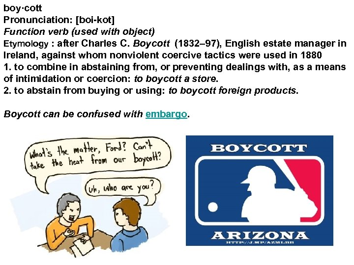 boy·cott Pronunciation: [boi-kot] Function verb (used with object) Etymology : after Charles C. Boycott