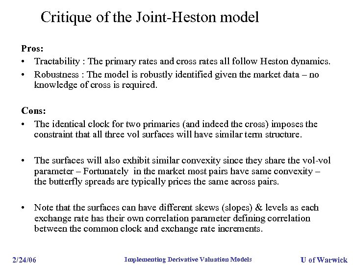 Critique of the Joint-Heston model Pros: • Tractability : The primary rates and cross