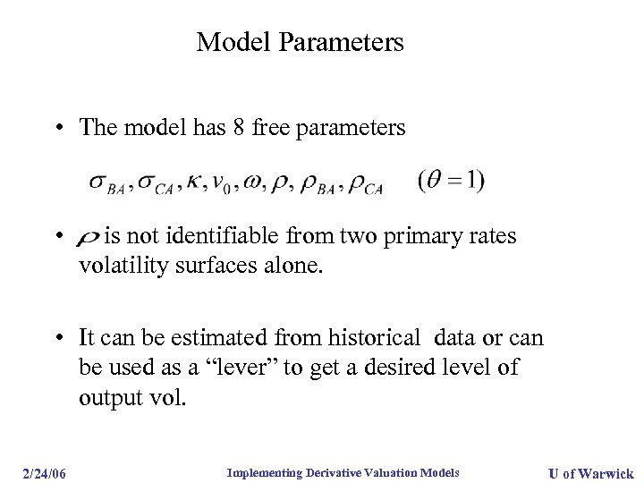 Model Parameters • The model has 8 free parameters • is not identifiable from
