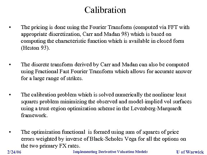 Calibration • The pricing is done using the Fourier Transform (computed via FFT with