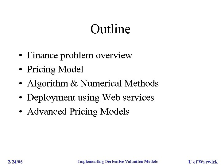 Outline • • • Finance problem overview Pricing Model Algorithm & Numerical Methods Deployment