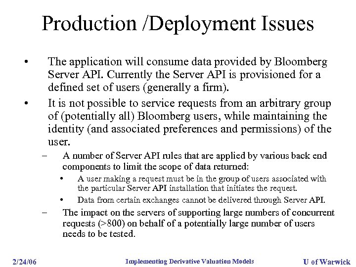 Production /Deployment Issues • The application will consume data provided by Bloomberg Server API.