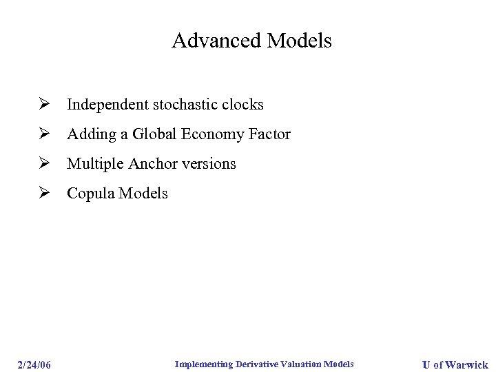 Advanced Models Ø Independent stochastic clocks Ø Adding a Global Economy Factor Ø Multiple