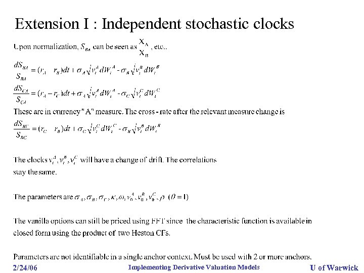 Extension I : Independent stochastic clocks 2/24/06 Implementing Derivative Valuation Models U of Warwick