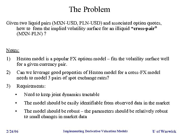The Problem Given two liquid pairs (MXN-USD, PLN-USD) and associated option quotes, how to