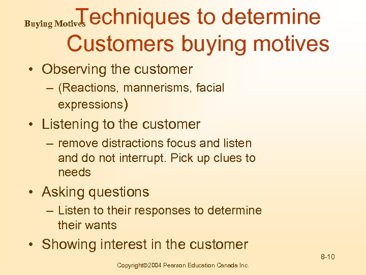 Techniques to determine Customers buying motives Buying Motives • Observing the customer – (Reactions,