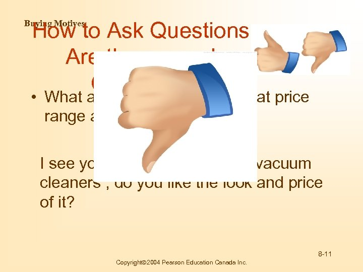 How to Ask Questions Are these good Questions Buying Motives • What are you