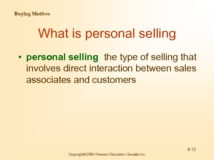 Buying Motives What is personal selling • personal selling the type of selling that