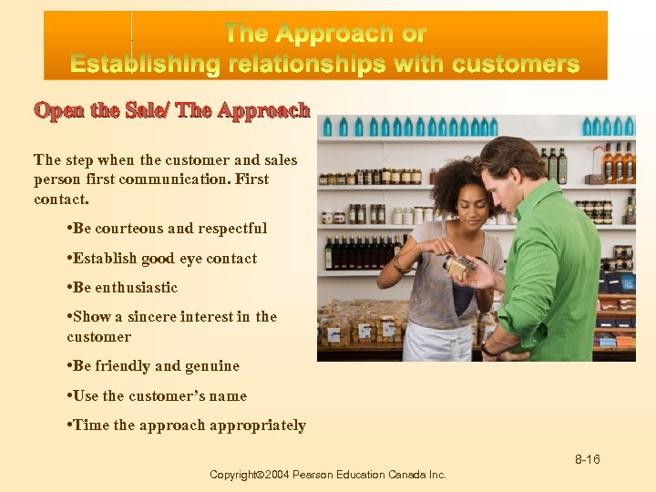 Buying Motives Open the Sale/ The Approach The step when the customer and sales