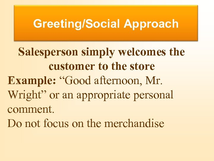"Buying Motives Greeting/Social Approach Salesperson simply welcomes the customer to the store Example: ""Good"
