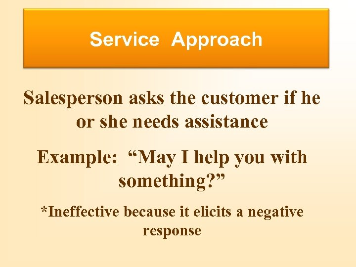 Buying Motives Service Approach Salesperson asks the customer if he or she needs assistance