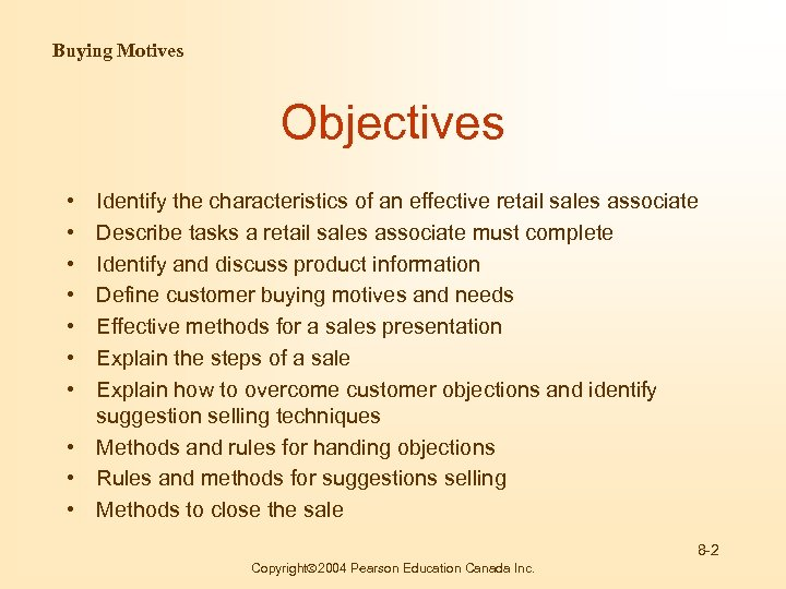 Buying Motives Objectives • • Identify the characteristics of an effective retail sales associate