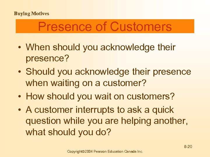 Buying Motives Presence of Customers • When should you acknowledge their presence? • Should