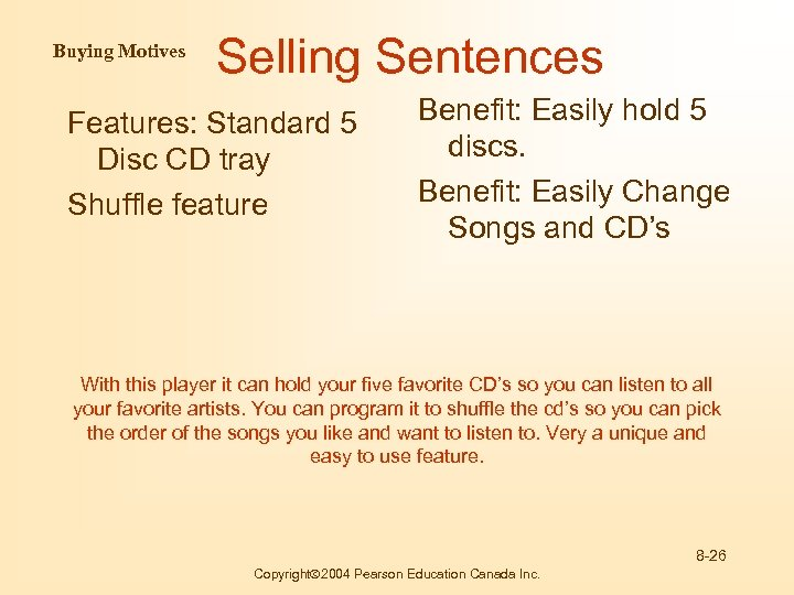 Buying Motives Selling Sentences Features: Standard 5 Disc CD tray Shuffle feature Benefit: Easily
