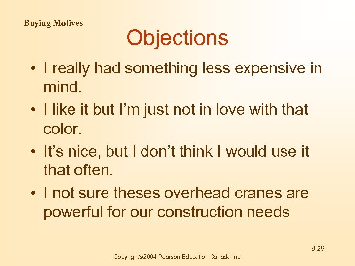 Buying Motives Objections • I really had something less expensive in mind. • I