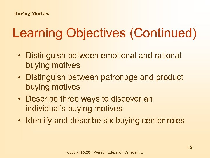 Buying Motives Learning Objectives (Continued) • Distinguish between emotional and rational buying motives •