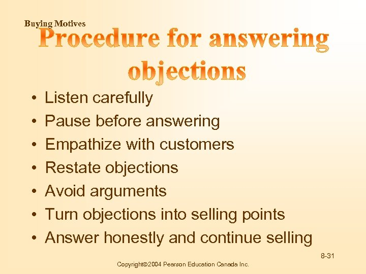 Buying Motives • • Listen carefully Pause before answering Empathize with customers Restate objections