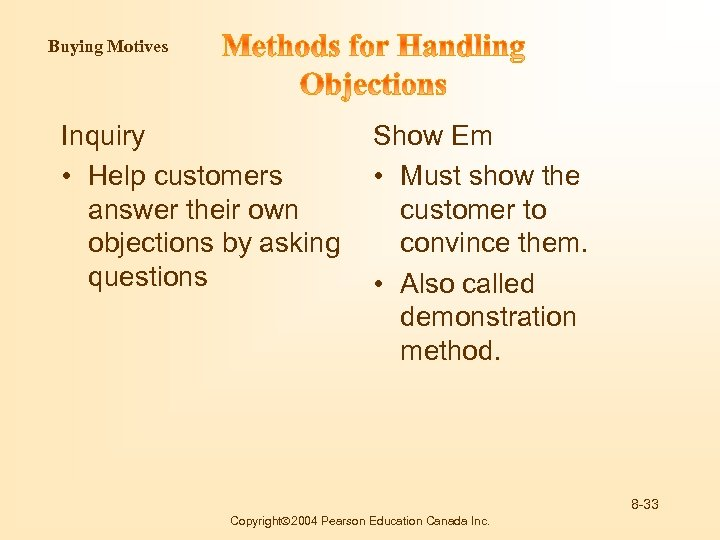 Buying Motives Inquiry • Help customers answer their own objections by asking questions Show