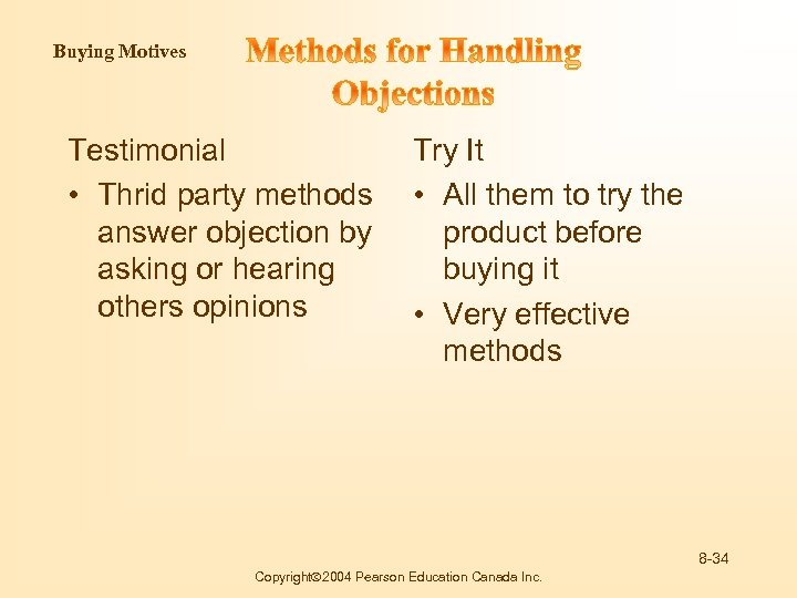 Buying Motives Testimonial • Thrid party methods answer objection by asking or hearing others
