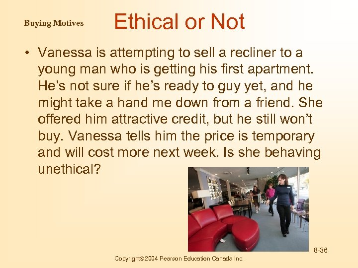 Buying Motives Ethical or Not • Vanessa is attempting to sell a recliner to