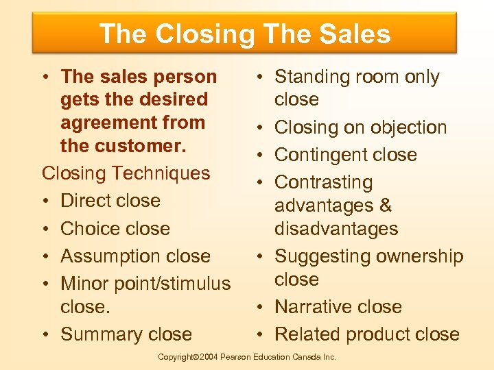 The Closing The Sales Buying Motives • The sales person gets the desired agreement