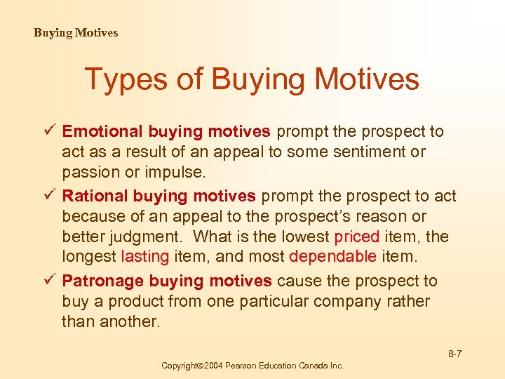 Buying Motives Types of Buying Motives ü Emotional buying motives prompt the prospect to