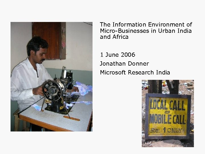 The Information Environment of Micro-Businesses in Urban India and Africa 1 June 2006 Jonathan