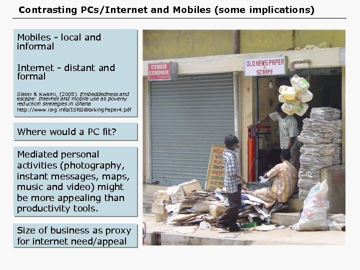 Contrasting PCs/Internet and Mobiles (some implications) Mobiles - local and informal Internet - distant