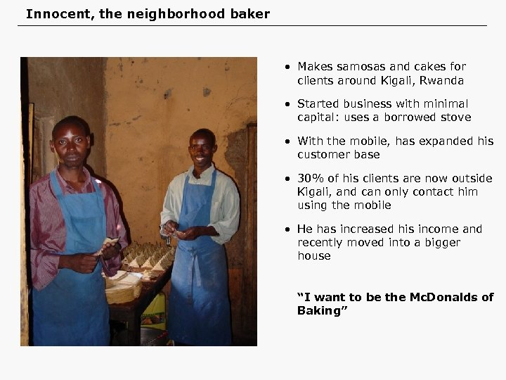 Innocent, the neighborhood baker • Makes samosas and cakes for clients around Kigali, Rwanda